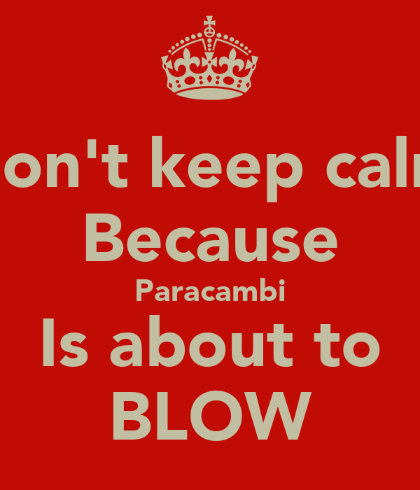 Don't keep calm Because Paracambi Is about to BLOW