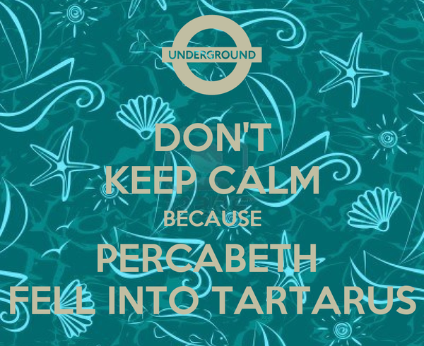 DON'T KEEP CALM BECAUSE PERCABETH  FELL INTO TARTARUS