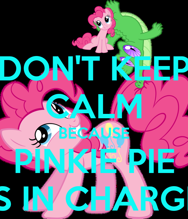 DON'T KEEP CALM BECAUSE PINKIE PIE IS IN CHARGE