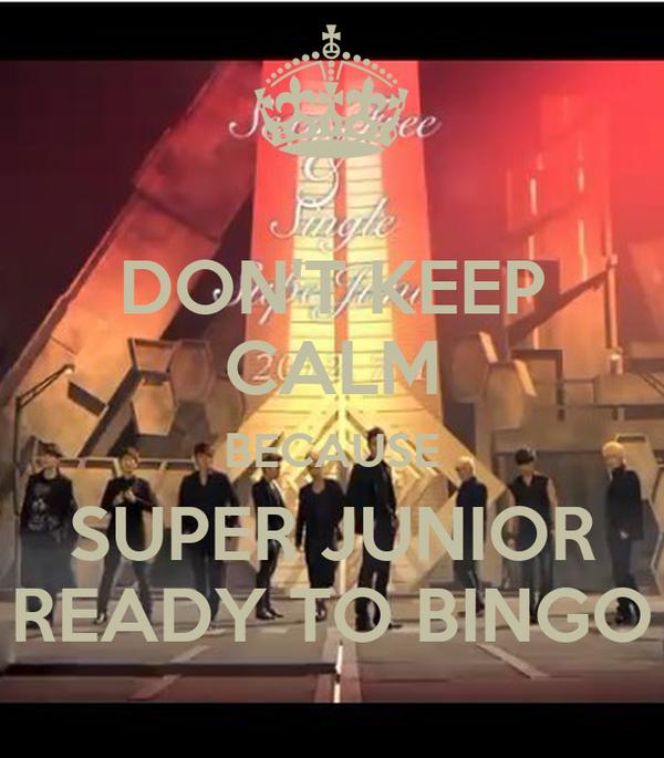 DON'T KEEP CALM BECAUSE SUPER JUNIOR READY TO BINGO