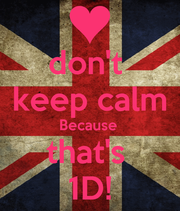don't  keep calm Because  that's  1D!