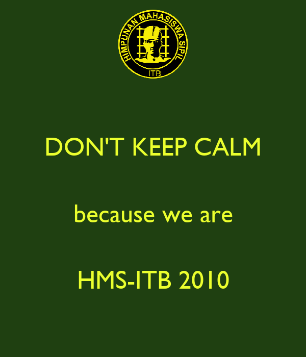 DON'T KEEP CALM  because we are  HMS-ITB 2010