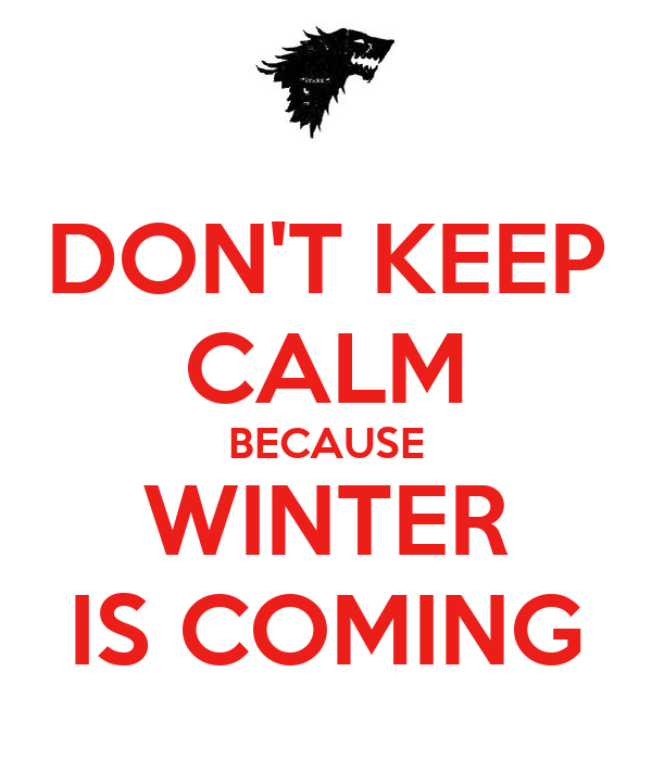 DONT KEEP CALM BECAUSE WINTER IS COMING Poster  Katie Wallace  Keep Ca...