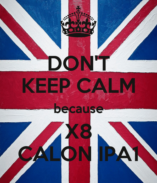 DON'T KEEP CALM because X8 CALON IPA1