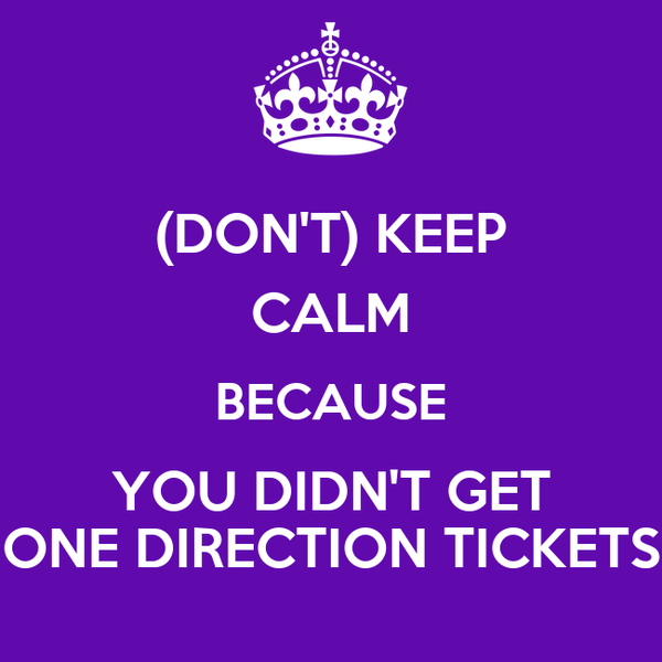(DON'T) KEEP CALM BECAUSE YOU DIDN'T GET ONE DIRECTION TICKETS