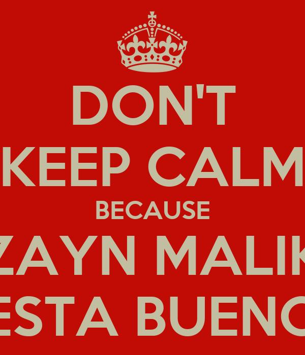 DON'T KEEP CALM BECAUSE ZAYN MALIK ESTA BUENO
