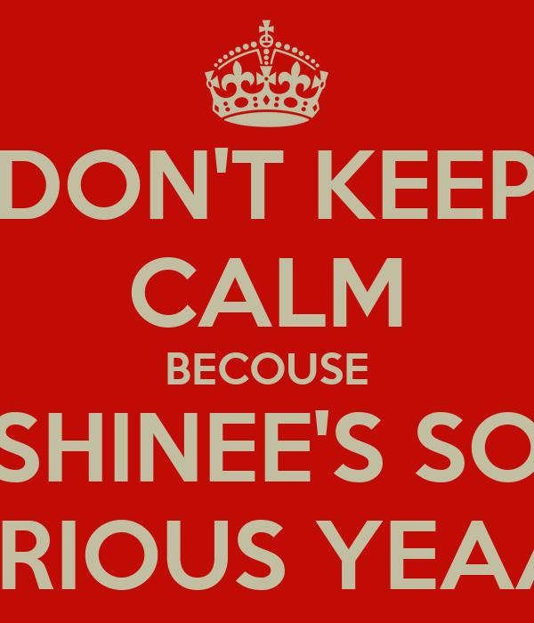 DON'T KEEP CALM BECOUSE SHINEE'S SO CURIOUS YEAAH!