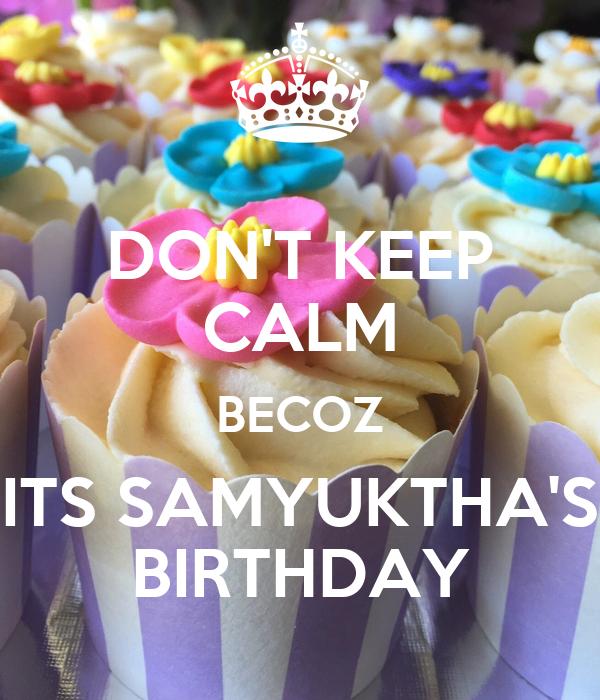 DON'T KEEP CALM BECOZ ITS SAMYUKTHA'S BIRTHDAY