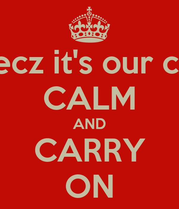don't keep calm becz it's our czn wedding month CALM AND CARRY ON