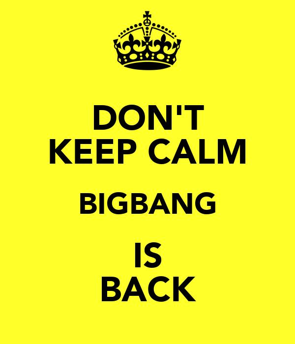 DON'T KEEP CALM BIGBANG IS BACK