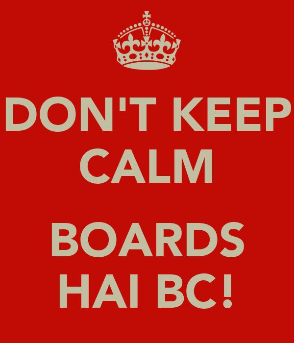 DON'T KEEP CALM  BOARDS HAI BC!