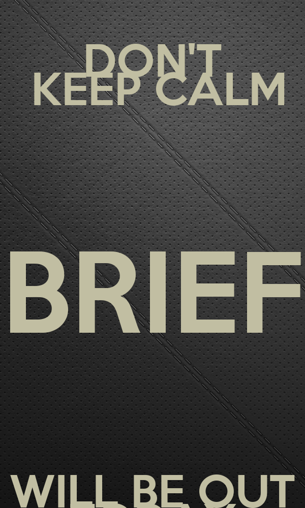 DON'T  KEEP CALM BRIEF WILL BE OUT TODAY