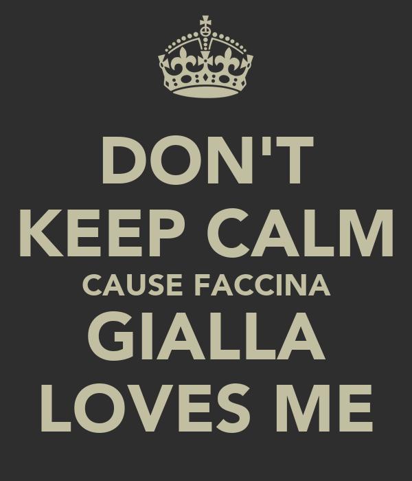 DON'T KEEP CALM CAUSE FACCINA GIALLA LOVES ME