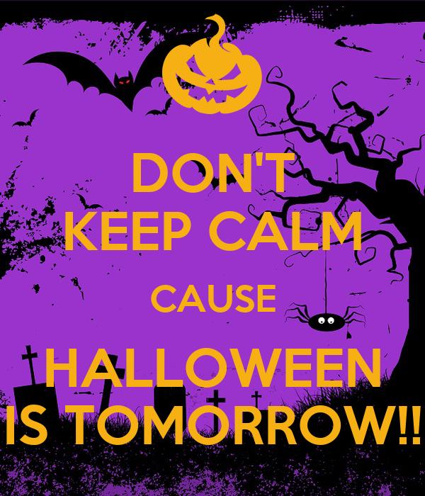 DONu0027T KEEP CALM CAUSE HALLOWEEN IS TOMORROW!
