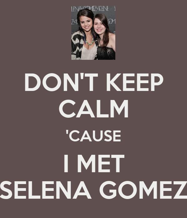 DON'T KEEP CALM 'CAUSE I MET SELENA GOMEZ