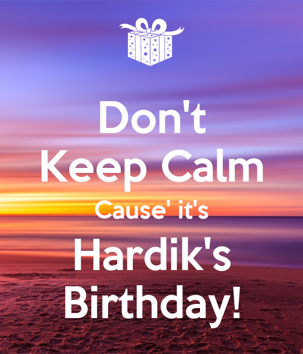 Don't Keep Calm Cause' it's Hardik's Birthday!