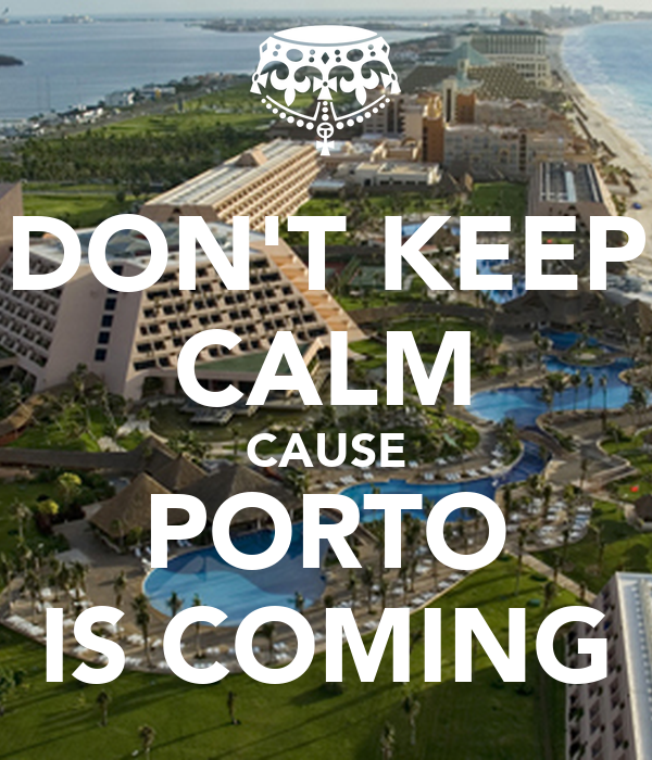 DON'T KEEP CALM CAUSE PORTO IS COMING
