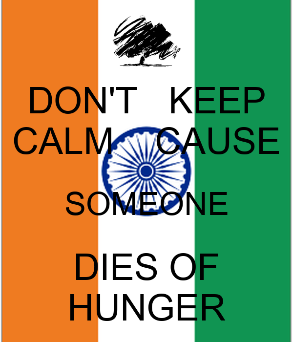 DON'T   KEEP CALM    CAUSE SOMEONE DIES OF HUNGER