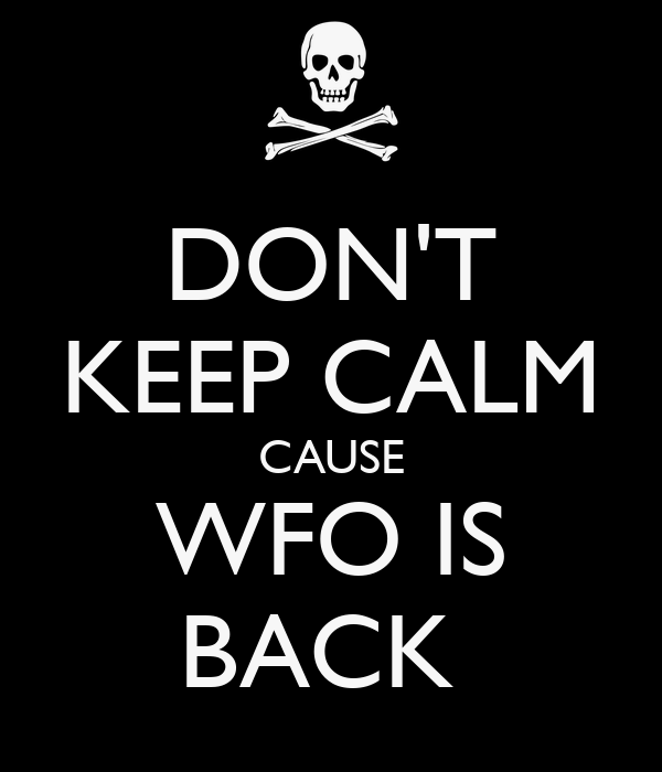 DON'T KEEP CALM CAUSE WFO IS BACK