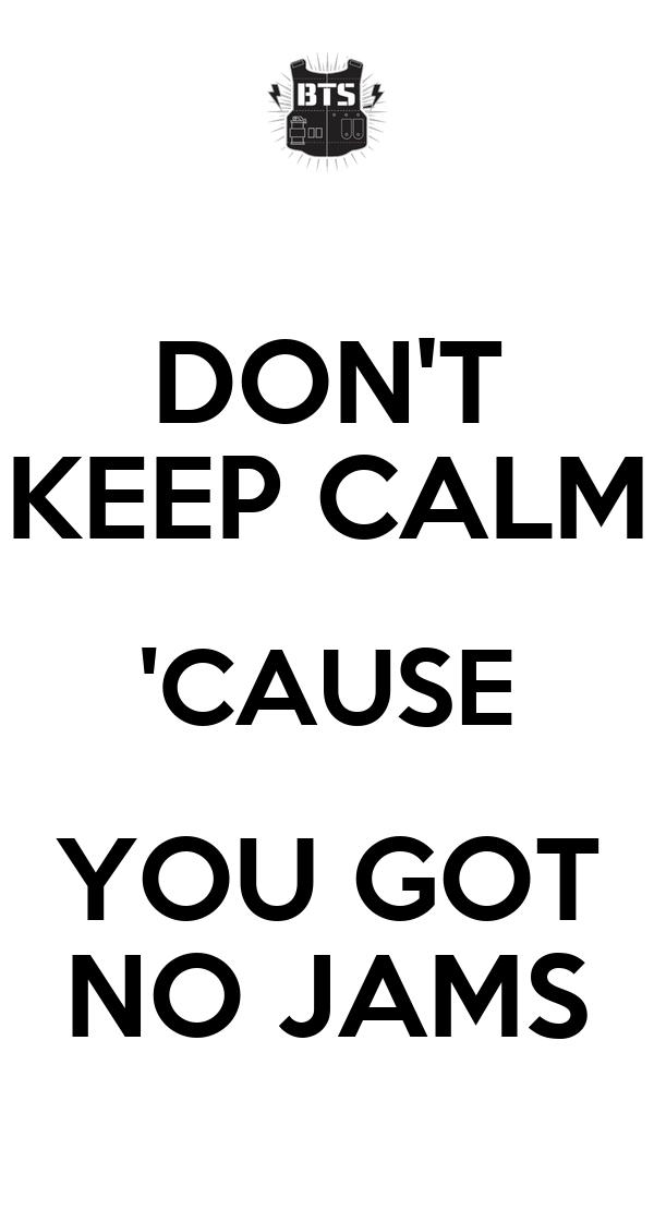 don t keep calm cause you got no jams
