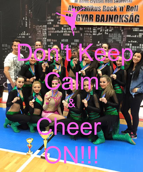 Don't Keep Calm & Cheer  ON!!!