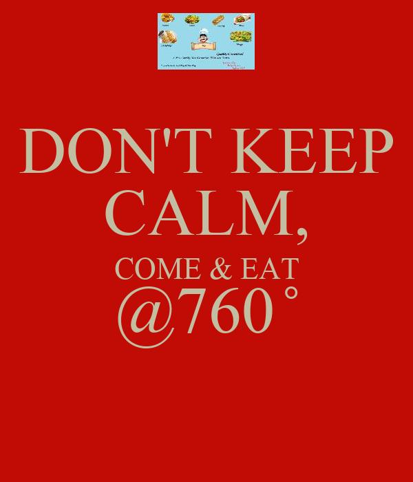 DON'T KEEP CALM, COME & EAT @760 ̊