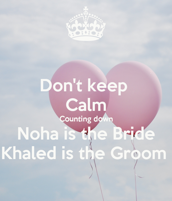 Don't keep  Calm Counting down Noha is the Bride Khaled is the Groom