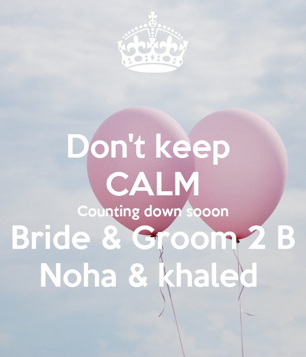 Don't keep  CALM Counting down sooon Bride & Groom 2 B Noha & khaled