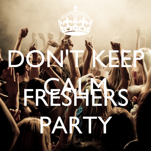 DON'T KEEP CALM COZ IT'S FRESHERS PARTY