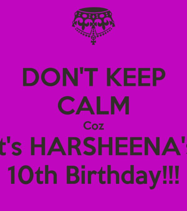 DON'T KEEP CALM Coz It's HARSHEENA's 10th Birthday!!!