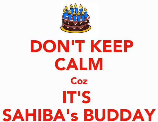 DON'T KEEP CALM Coz IT'S  SAHIBA's BUDDAY