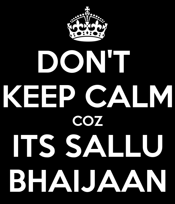 DON'T  KEEP CALM COZ ITS SALLU BHAIJAAN