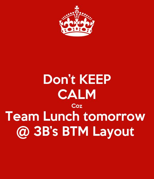 Don't KEEP CALM Coz Team Lunch tomorrow  @ 3B's BTM Layout