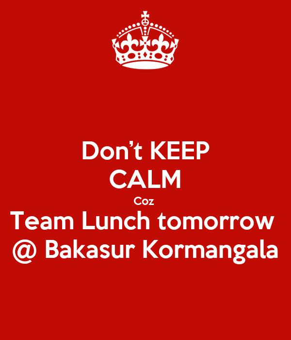 Don't KEEP CALM Coz  Team Lunch tomorrow  @ Bakasur Kormangala