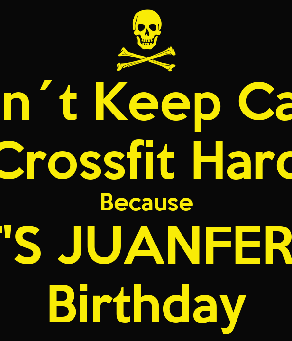 Don´t Keep Calm  Crossfit Hard  Because IT'S JUANFER'S Birthday
