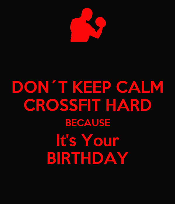 DON´T KEEP CALM CROSSFIT HARD BECAUSE It's Your BIRTHDAY