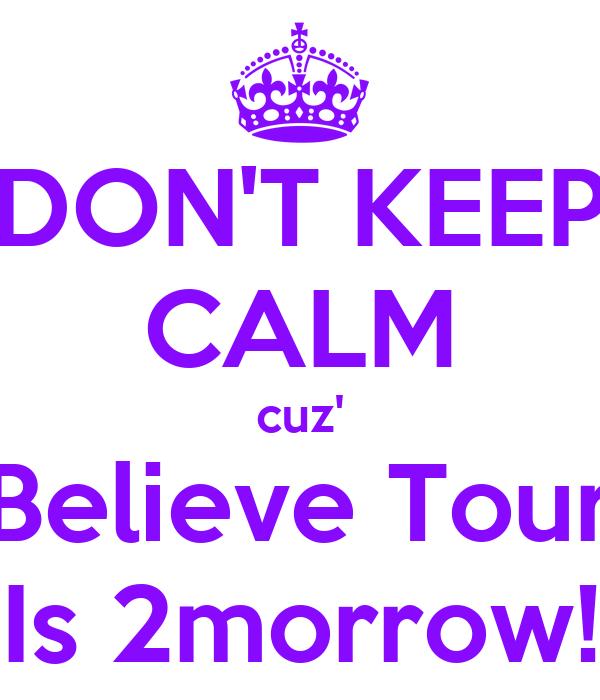 DON'T KEEP CALM cuz' Believe Tour Is 2morrow!