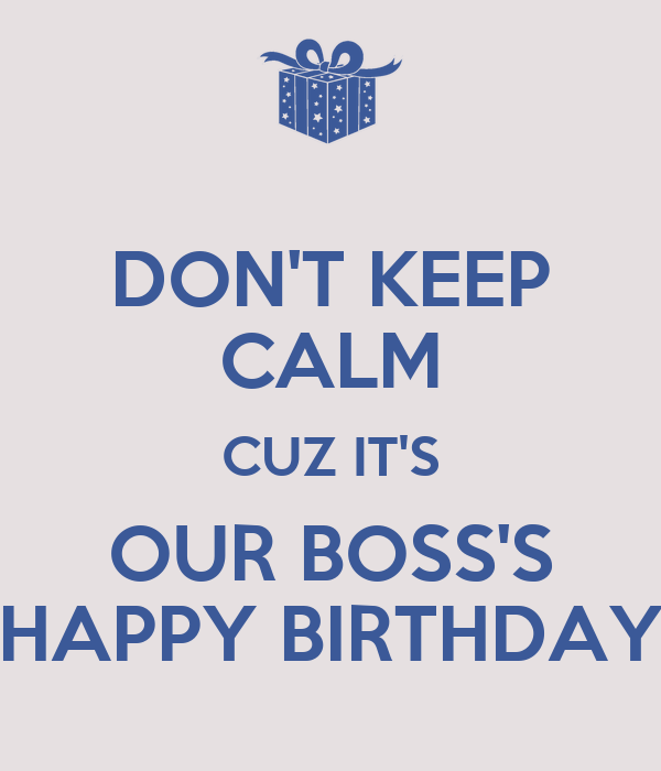 DON'T KEEP CALM CUZ IT'S OUR BOSS'S HAPPY BIRTHDAY Poster