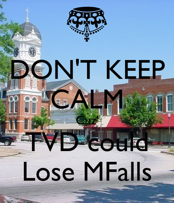 DON'T KEEP CALM Cuz' TVD could Lose MFalls