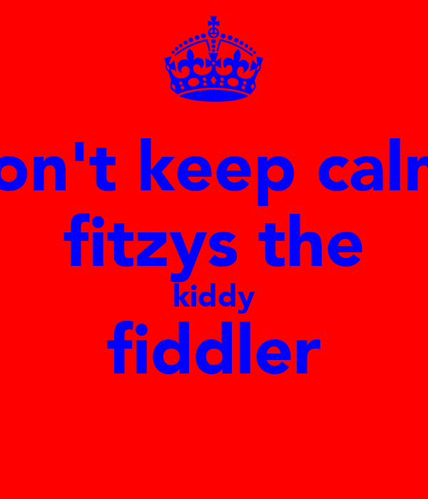 don't keep calm  fitzys the kiddy fiddler