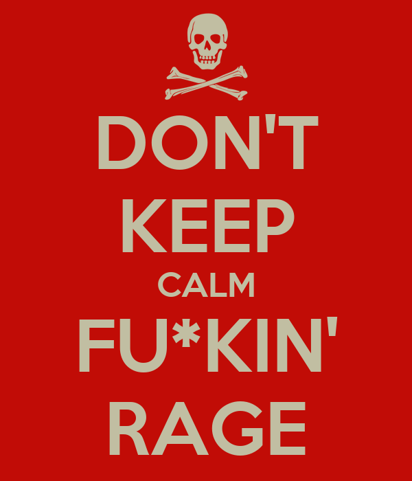 DON'T KEEP CALM FU*KIN' RAGE