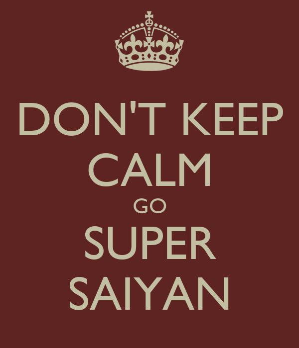DON'T KEEP CALM GO SUPER SAIYAN