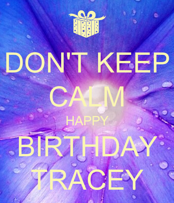 DON'T KEEP CALM HAPPY BIRTHDAY TRACEY