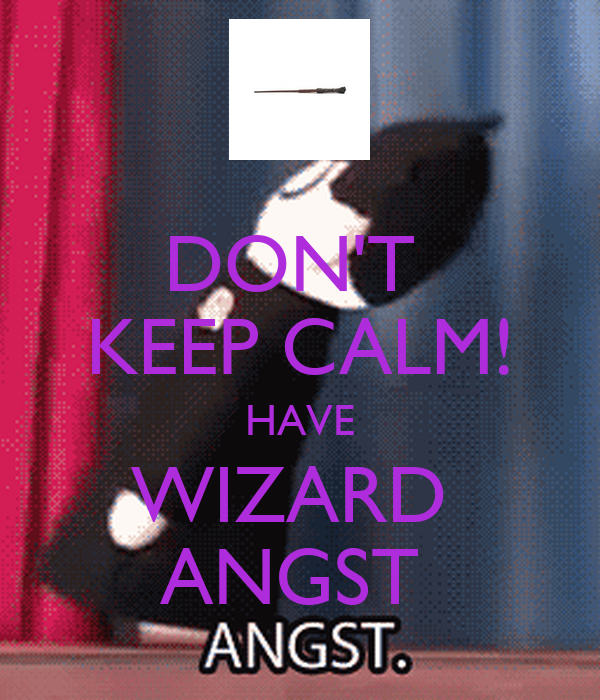 DON'T  KEEP CALM! HAVE WIZARD  ANGST