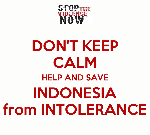 DON'T KEEP CALM HELP AND SAVE INDONESIA from INTOLERANCE