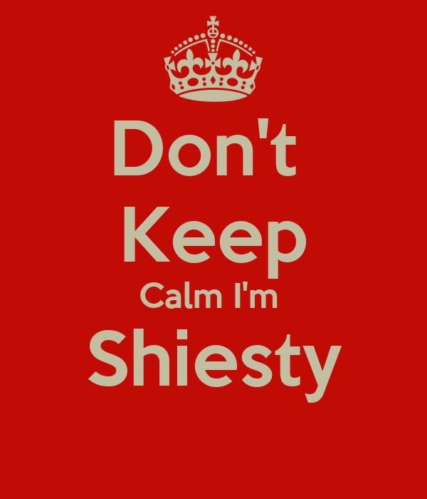 Don't  Keep Calm I'm  Shiesty