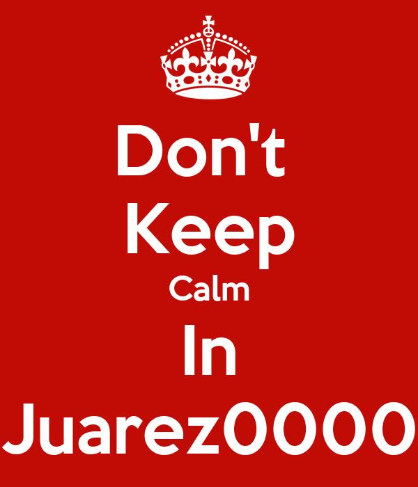 Don't  Keep Calm In Juarez0000