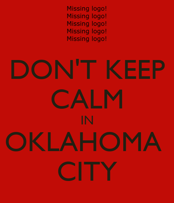 DON'T KEEP CALM IN OKLAHOMA  CITY