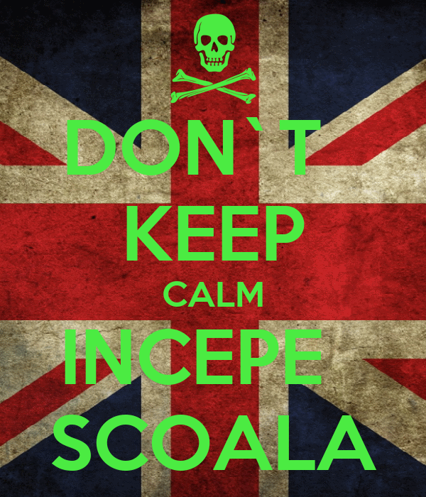 DON`T   KEEP CALM INCEPE   SCOALA
