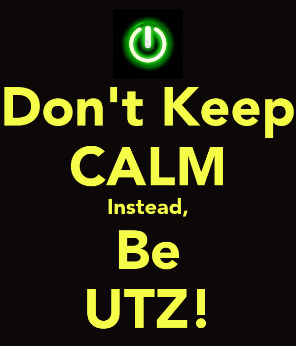 Don't Keep CALM Instead, Be UTZ!